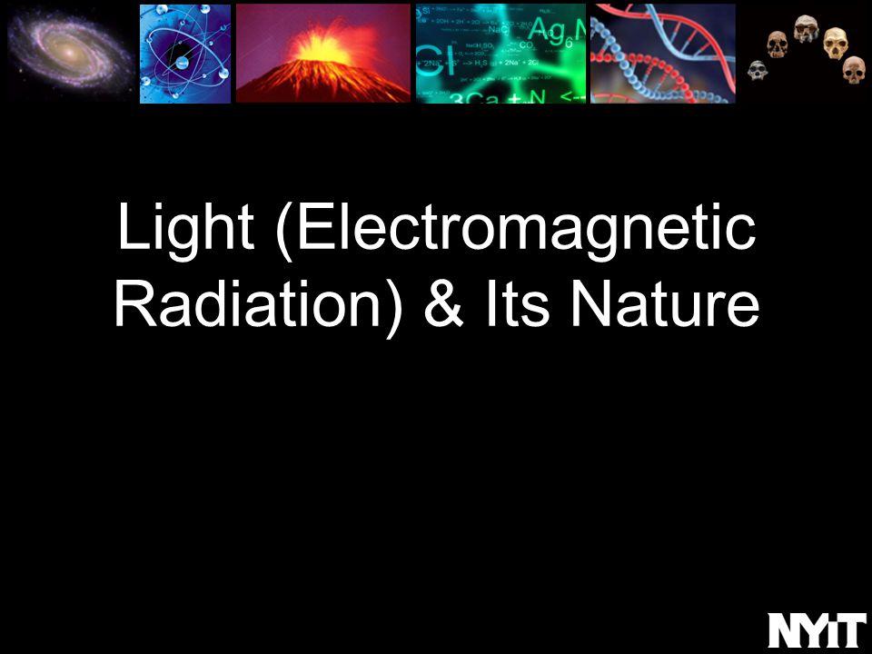Light (Electromagnetic Radiation) & Its Nature