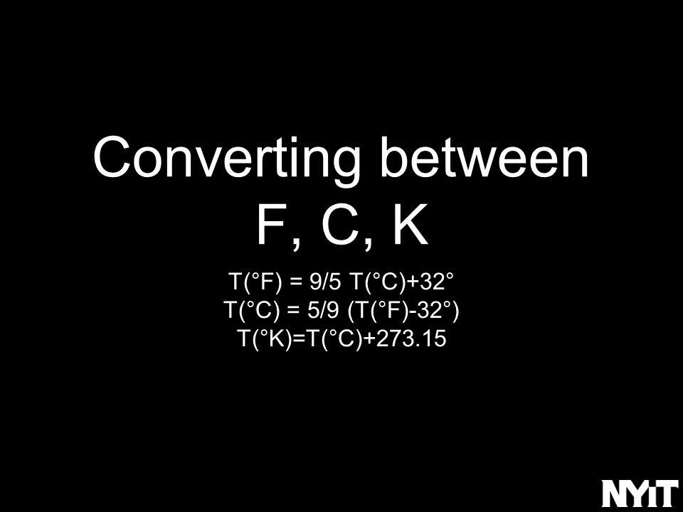 Converting between F, C, K T(°F) = 9/5 T(°C)+32° T(°C) = 5/9 (T(°F)-32°) T(°K)=T(°C)+273.15