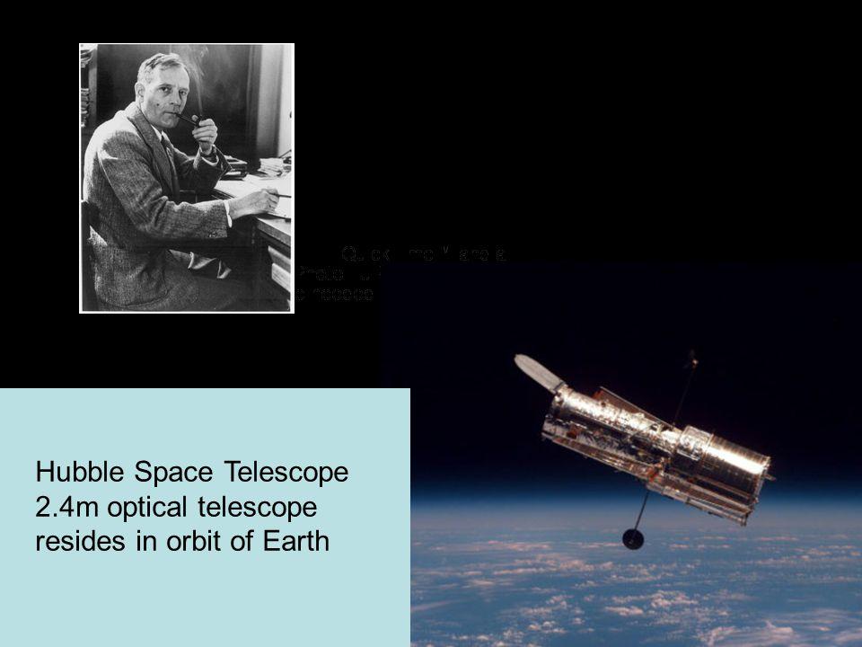 Hubble Space Telescope 2.4m optical telescope resides in orbit of Earth