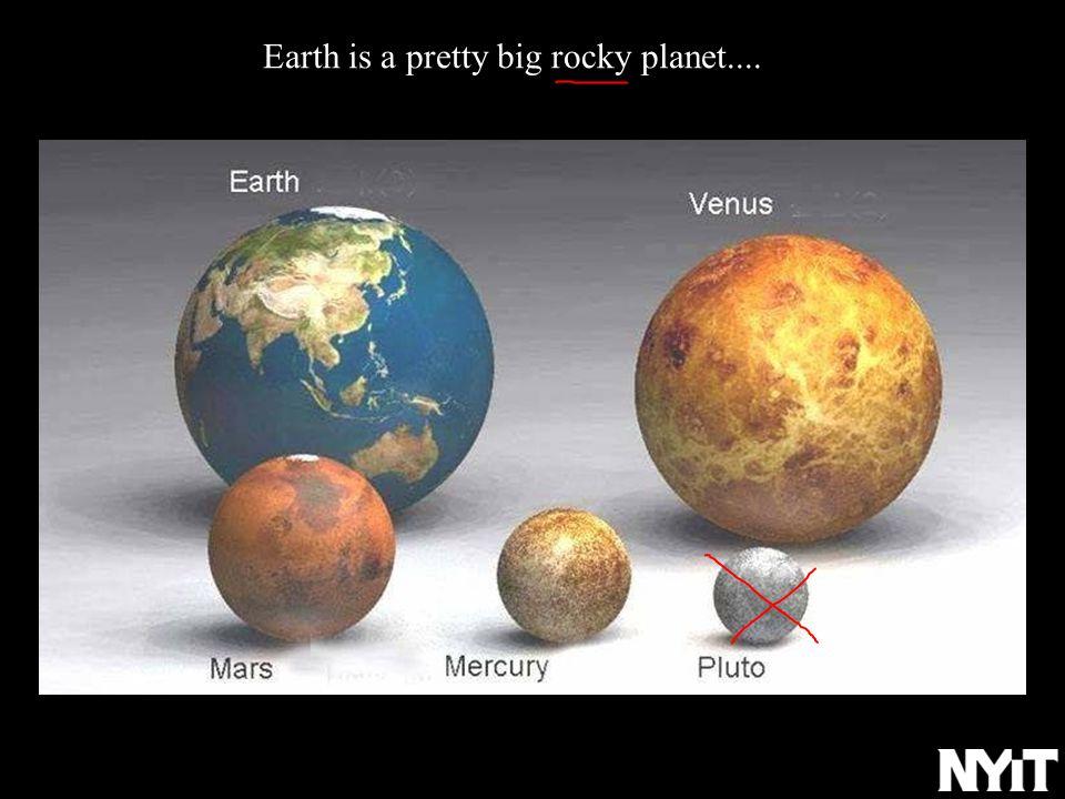 Earth is a pretty big rocky planet....