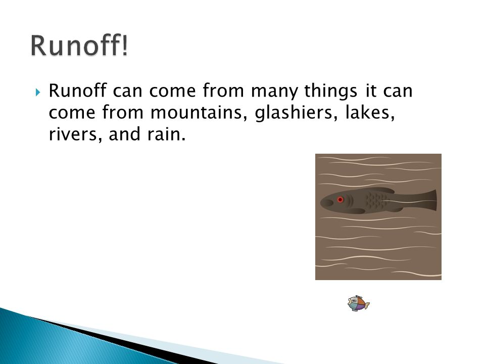  Runoff can come from many things it can come from mountains, glashiers, lakes, rivers, and rain.