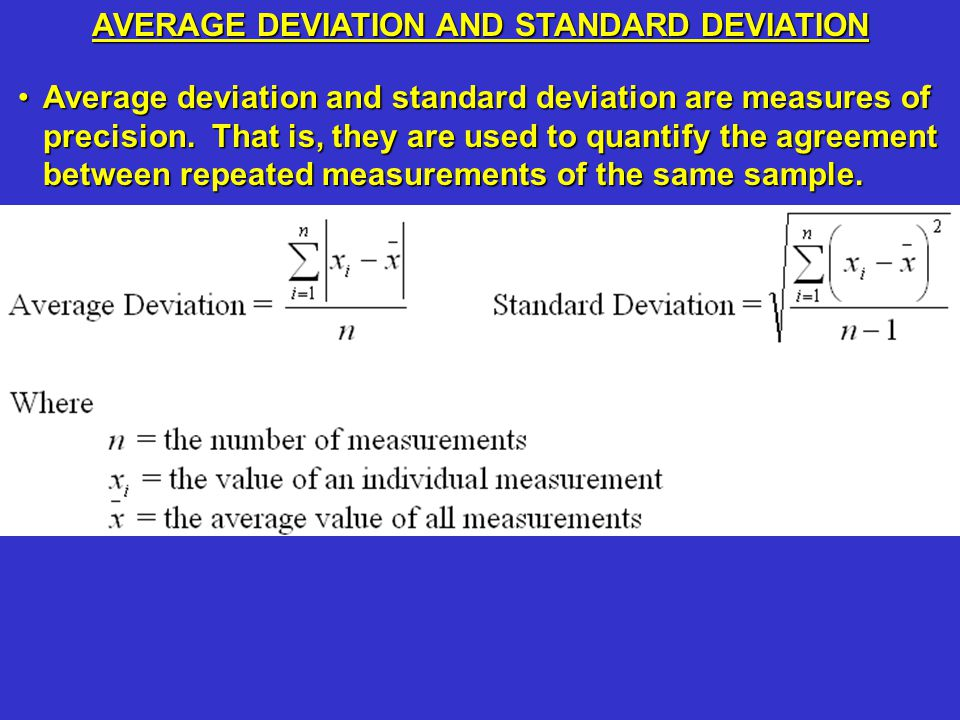 Average deviation and standard deviation are measures of precision.