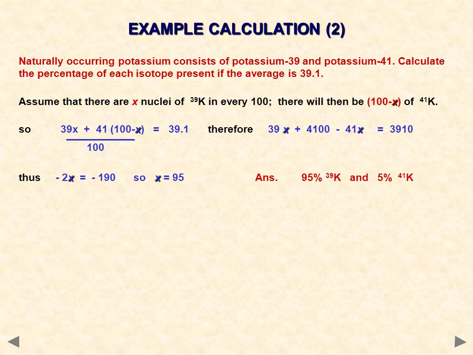 Naturally occurring potassium consists of potassium-39 and potassium-41.