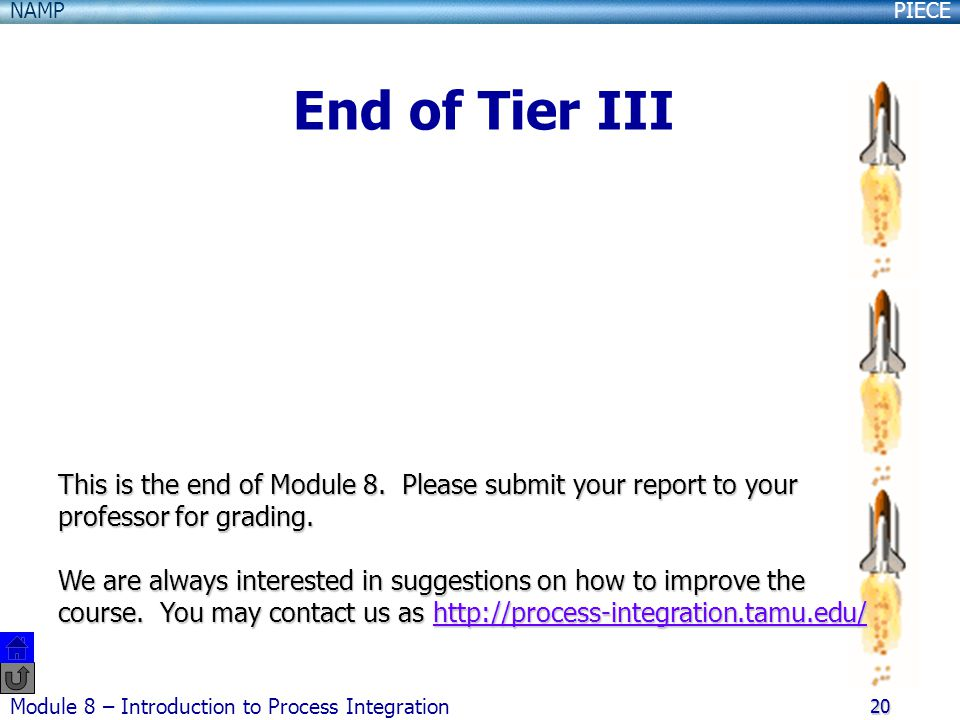 PIECENAMP Module 8 – Introduction to Process Integration 20 This is the end of Module 8.