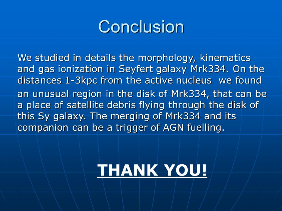 Conclusion We studied in details the morphology, kinematics and gas ionization in Seyfert galaxy Mrk334.