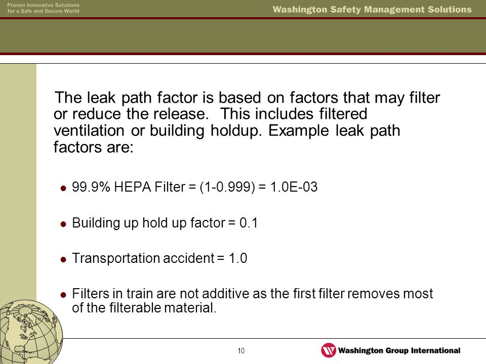 10 The leak path factor is based on factors that may filter or reduce the release. This includes filtered ventilation or building holdup. Example leak