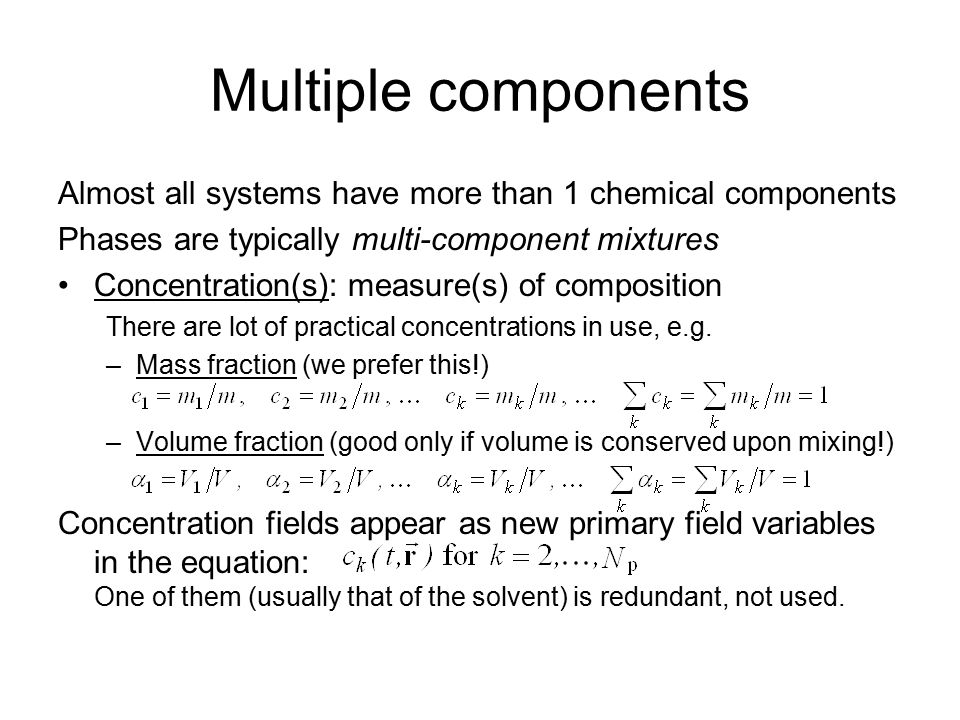 Multiple components Almost all systems have more than 1 chemical components Phases are typically multi-component mixtures Concentration(s): measure(s)
