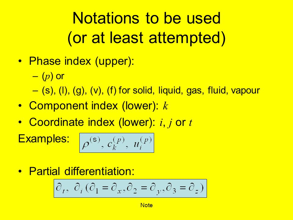Note Notations to be used (or at least attempted) Phase index (upper): –( p ) or –(s), (l), (g), (v), (f) for solid, liquid, gas, fluid, vapour Compon