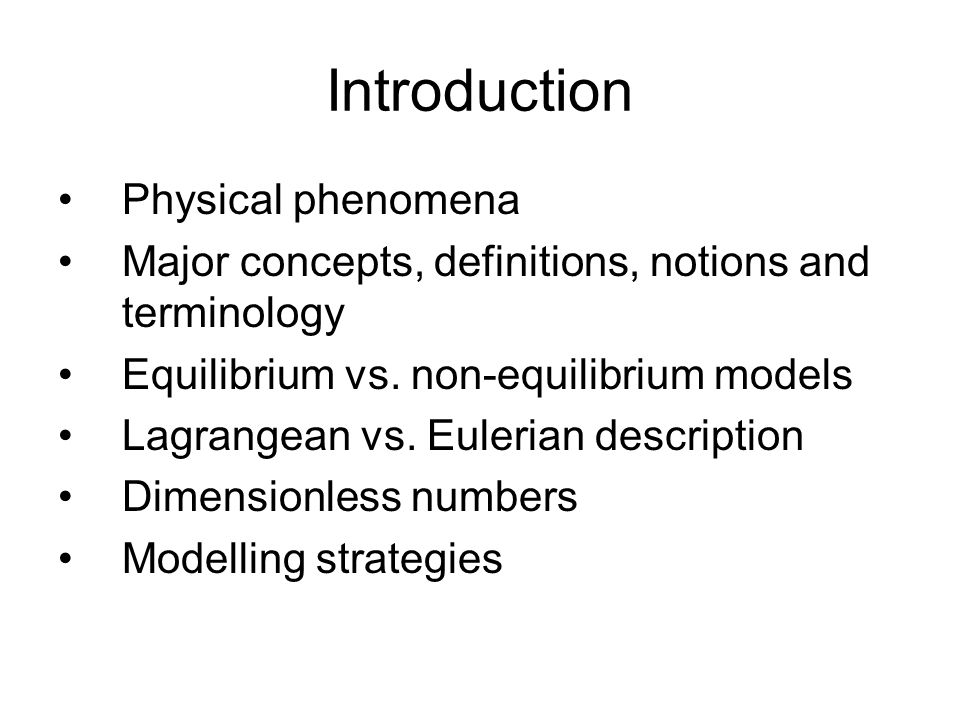 Introduction Physical phenomena Major concepts, definitions, notions and terminology Equilibrium vs. non-equilibrium models Lagrangean vs. Eulerian de