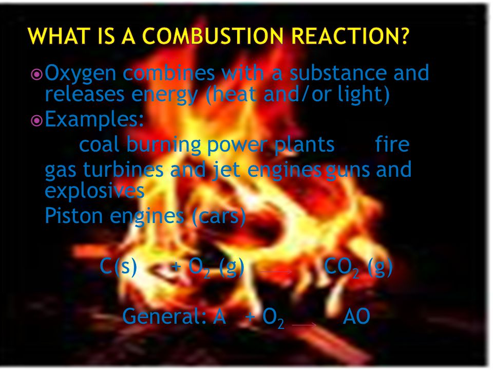  Oxygen combines with a substance and releases energy (heat and/or light)  Examples: coal burning power plantsfire gas turbines and jet enginesguns