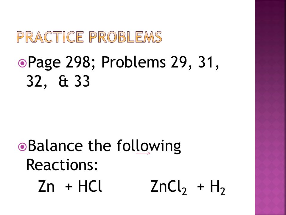  Page 298; Problems 29, 31, 32, & 33  Balance the following Reactions: Zn + HCl ZnCl 2 + H 2