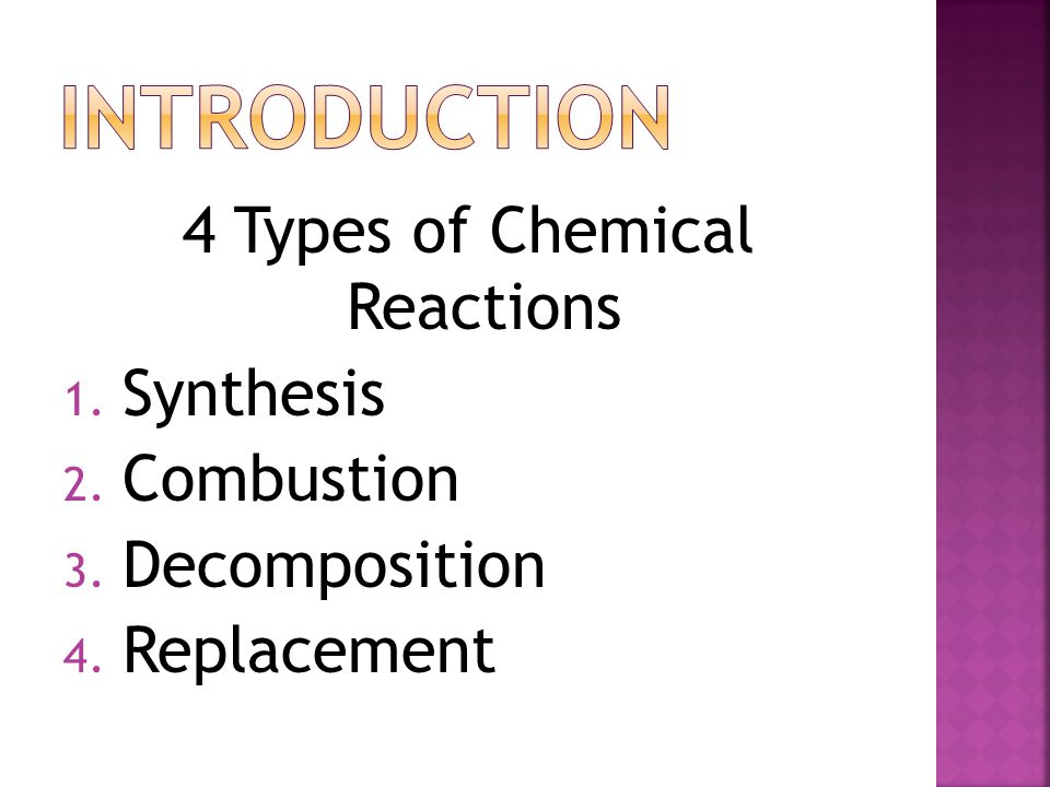 4 Types of Chemical Reactions 1. Synthesis 2. Combustion 3. Decomposition 4. Replacement