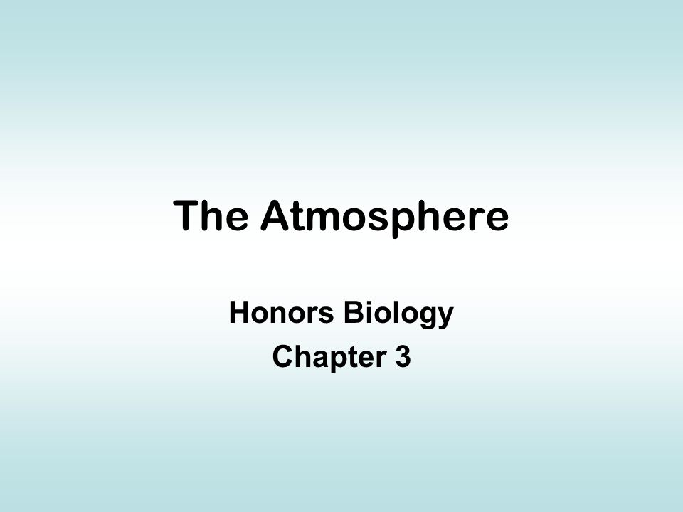The Atmosphere Honors Biology Chapter 3