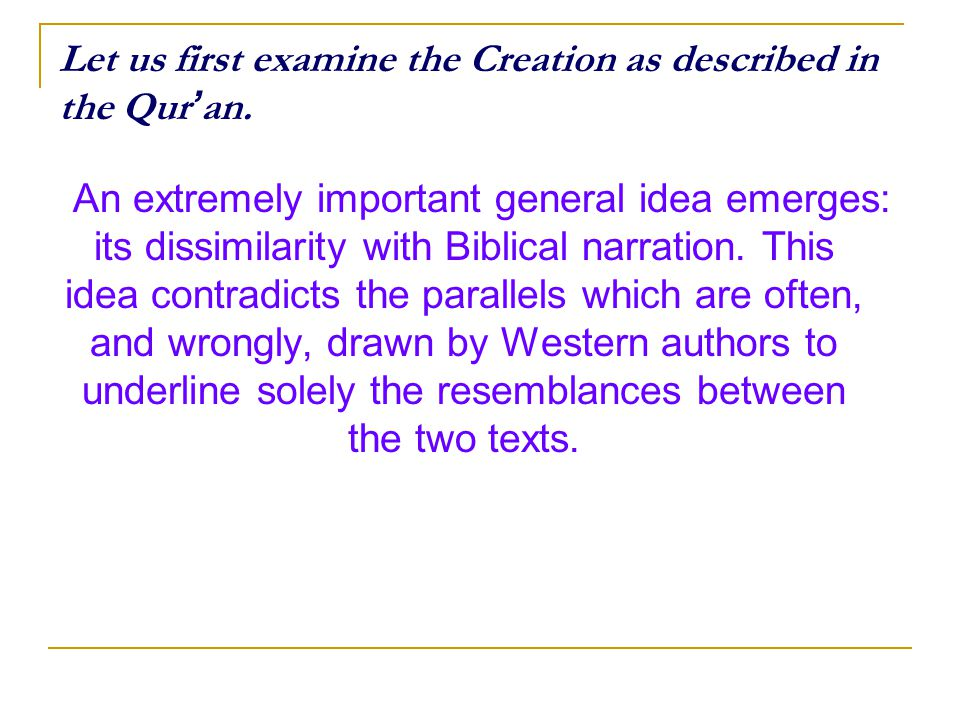 Let us first examine the Creation as described in the Qur ' an.