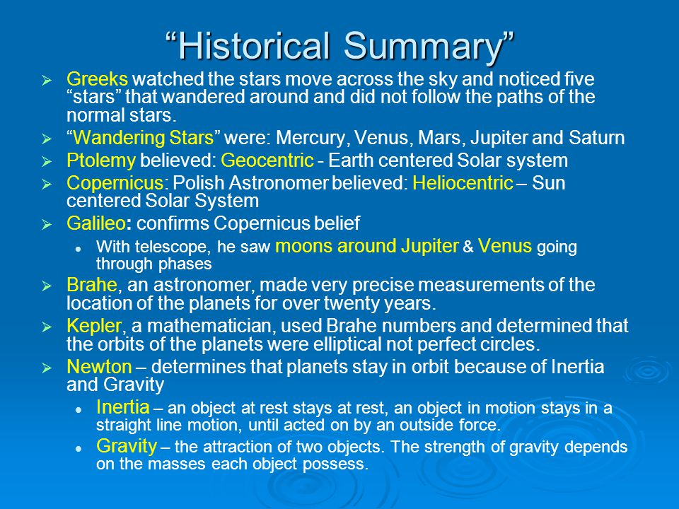 Historical Summary   Greeks watched the stars move across the sky and noticed five stars that wandered around and did not follow the paths of the normal stars.