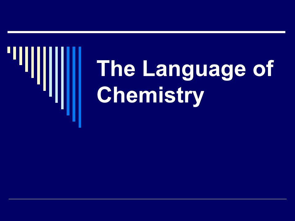 Language of Chemistry  Formula: A combination of symbols that shows the ratio of elements in a compound.