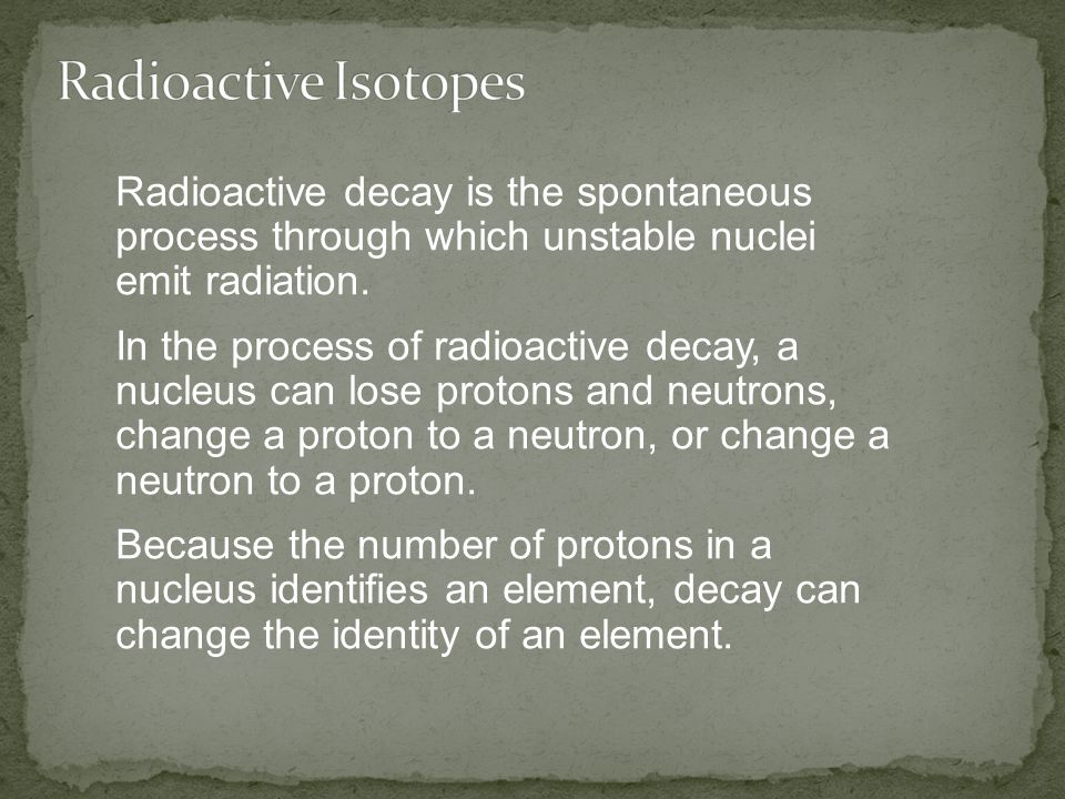 Radioactive decay is the spontaneous process through which unstable nuclei emit radiation. In the process of radioactive decay, a nucleus can lose pro