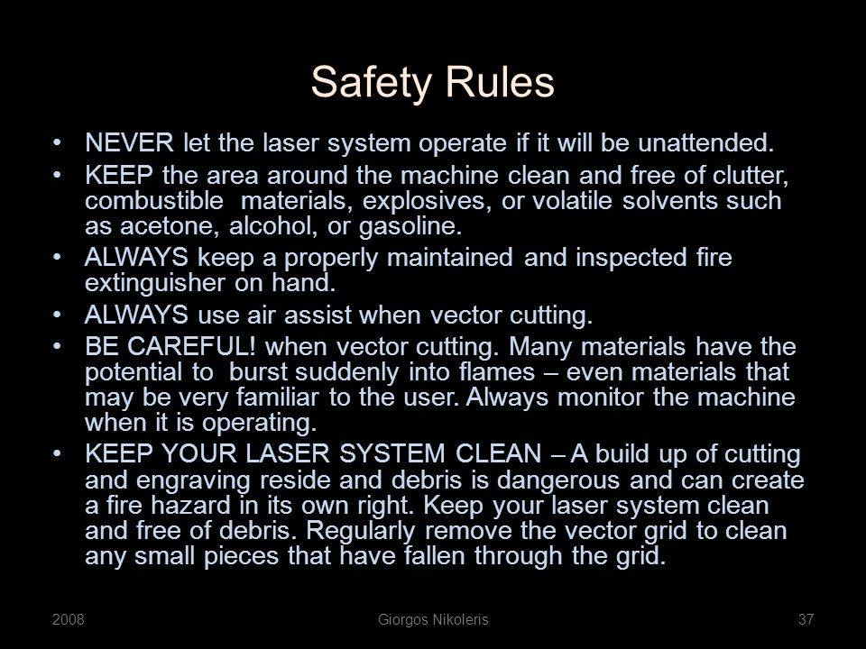 Safety Rules 2008Giorgos Nikoleris37 NEVER let the laser system operate if it will be unattended.