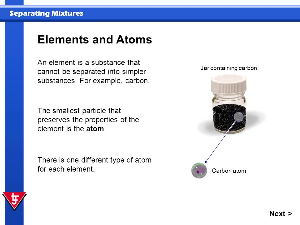 Separating Mixtures An element is a substance that cannot be separated into simpler substances.