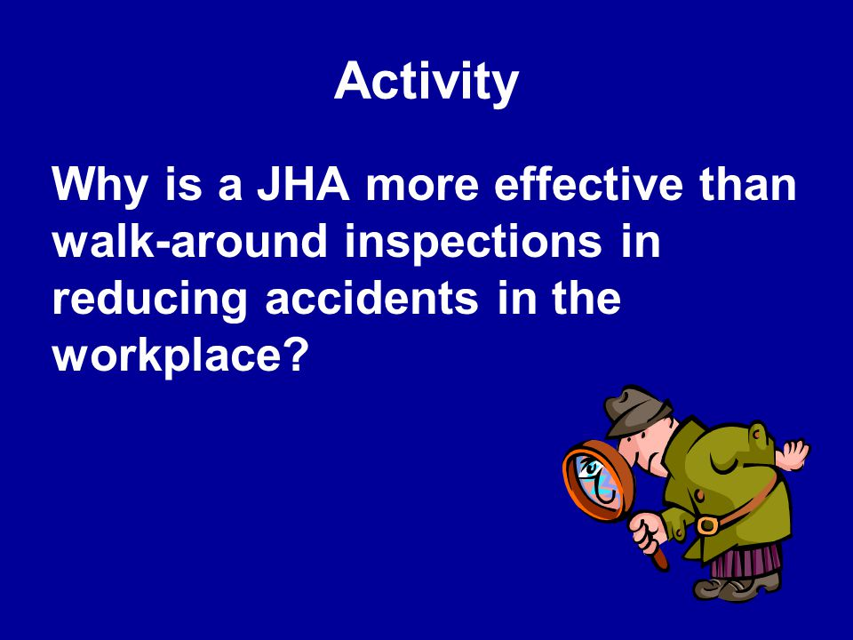 JSA Purpose Effective JHA's help the employer recognize and control hazards and exposures in the workplace. How might the employee's perception of a ""