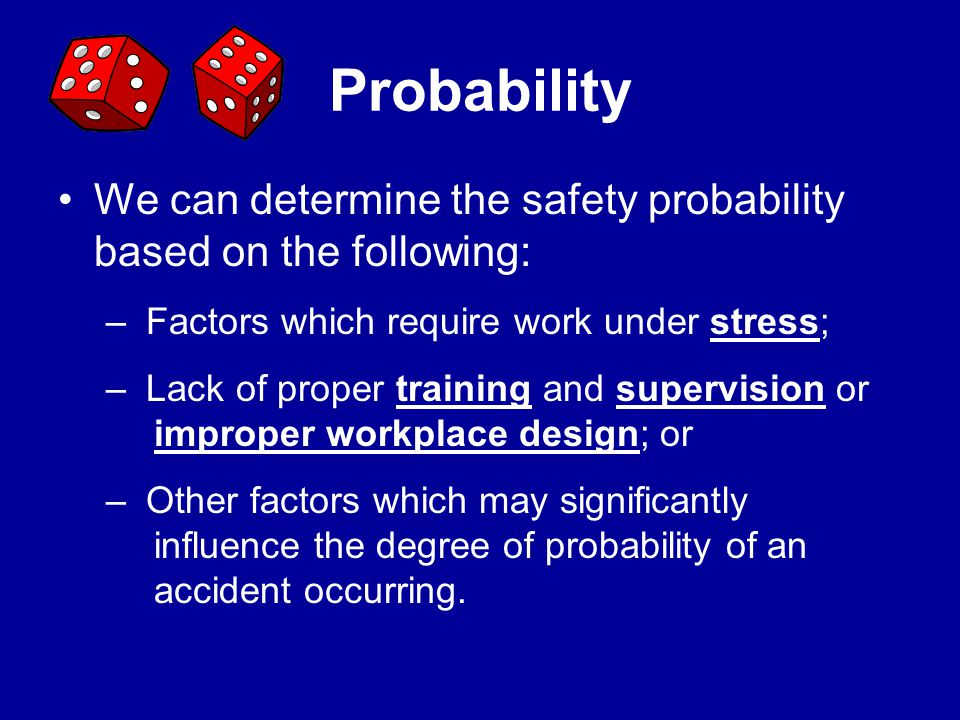 Probability We can determine the safety probability based on the following: –The number of employees exposed; –The frequency and duration of exposure;