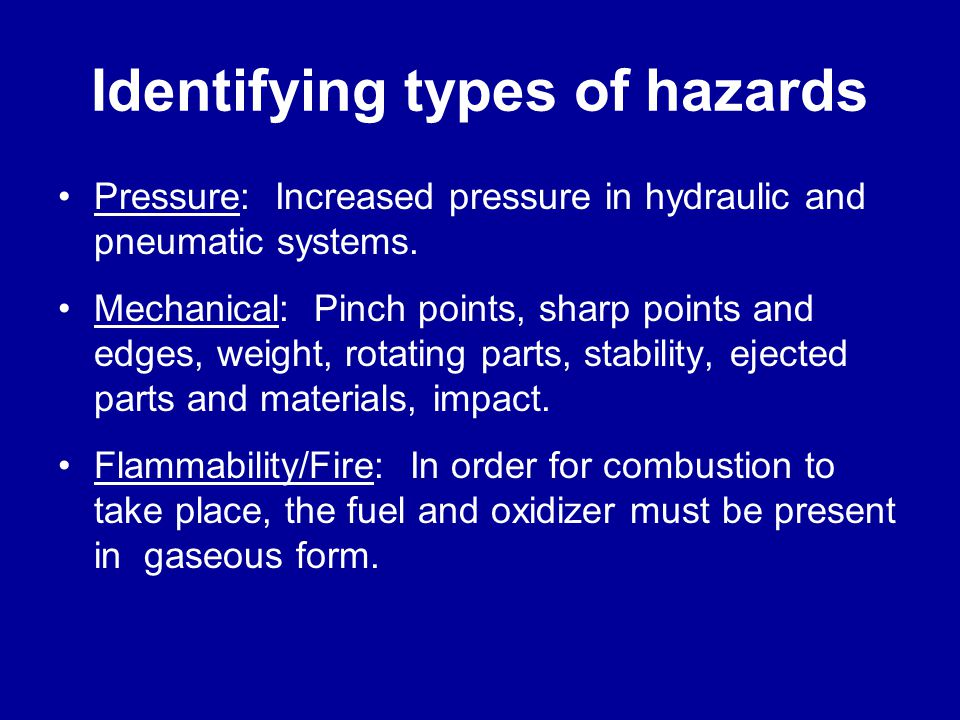 Identifying types of hazards Ergonomics: Eight risk factors –1. High Frequency; –2. High Duration; –3. High Force; –4. Posture; –5. Point of Operation