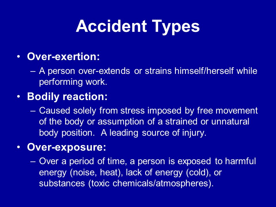 Accident Types Caught-between: –A person is crushed, pinched or otherwise caught between a moving and a stationary object, or between two moving objec