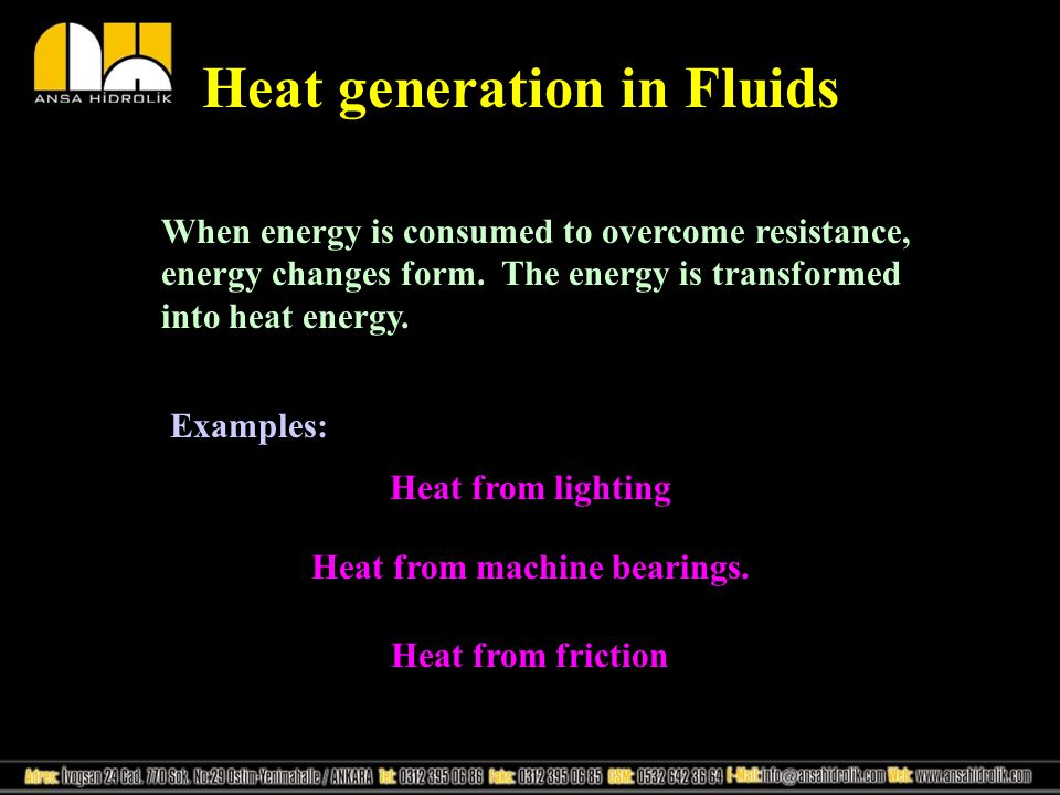 Heat generation in Fluids When energy is consumed to overcome resistance, energy changes form.