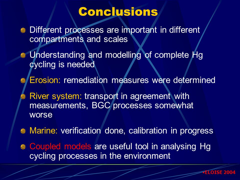 Conclusions Different processes are important in different compartments and scales Understanding and modelling of complete Hg cycling is needed Erosio