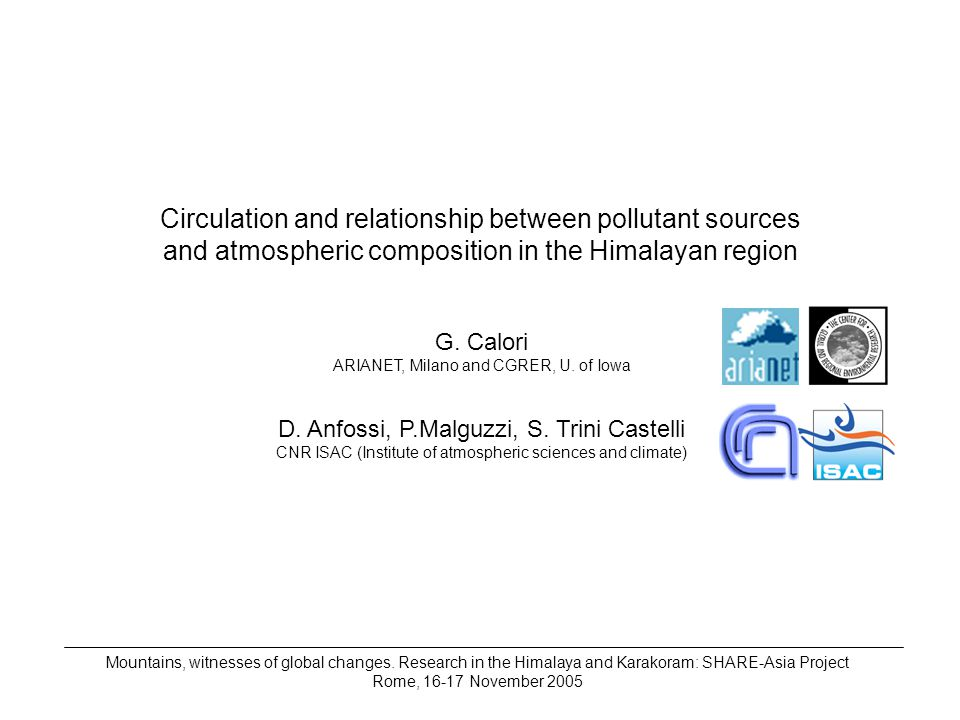 Circulation and relationship between pollutant sources and atmospheric composition in the Himalayan region G. Calori ARIANET, Milano and CGRER, U. of
