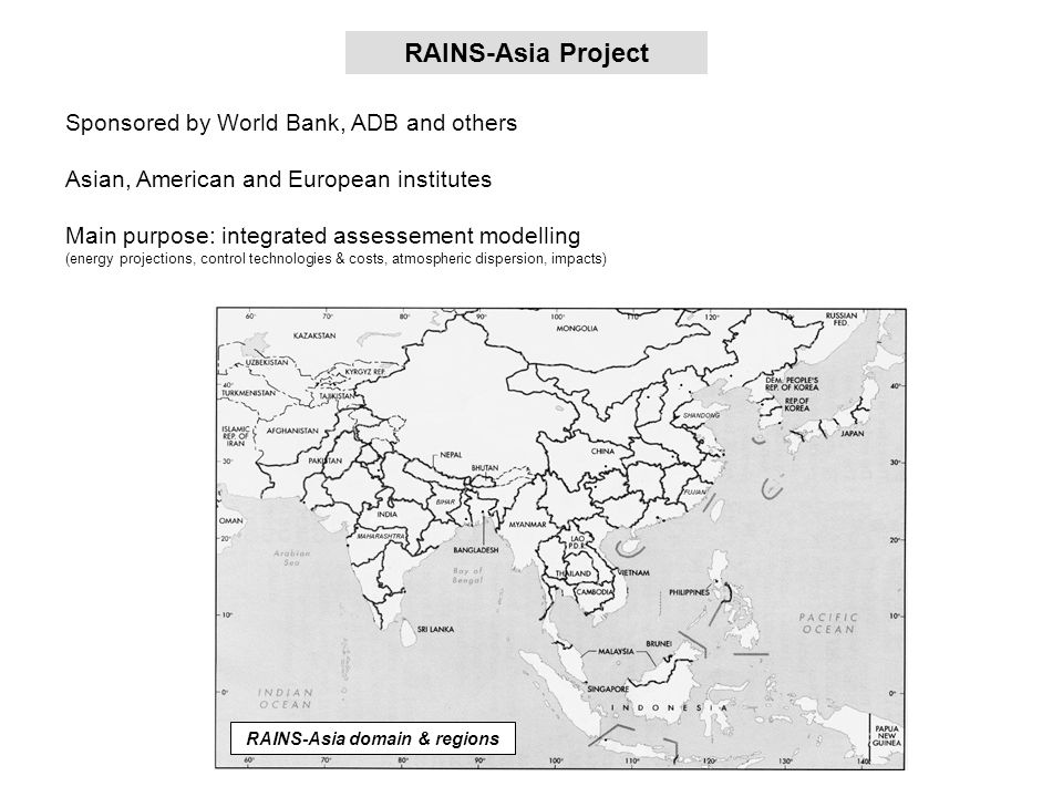 RAINS-Asia Project Sponsored by World Bank, ADB and others Asian, American and European institutes Main purpose: integrated assessement modelling (ene