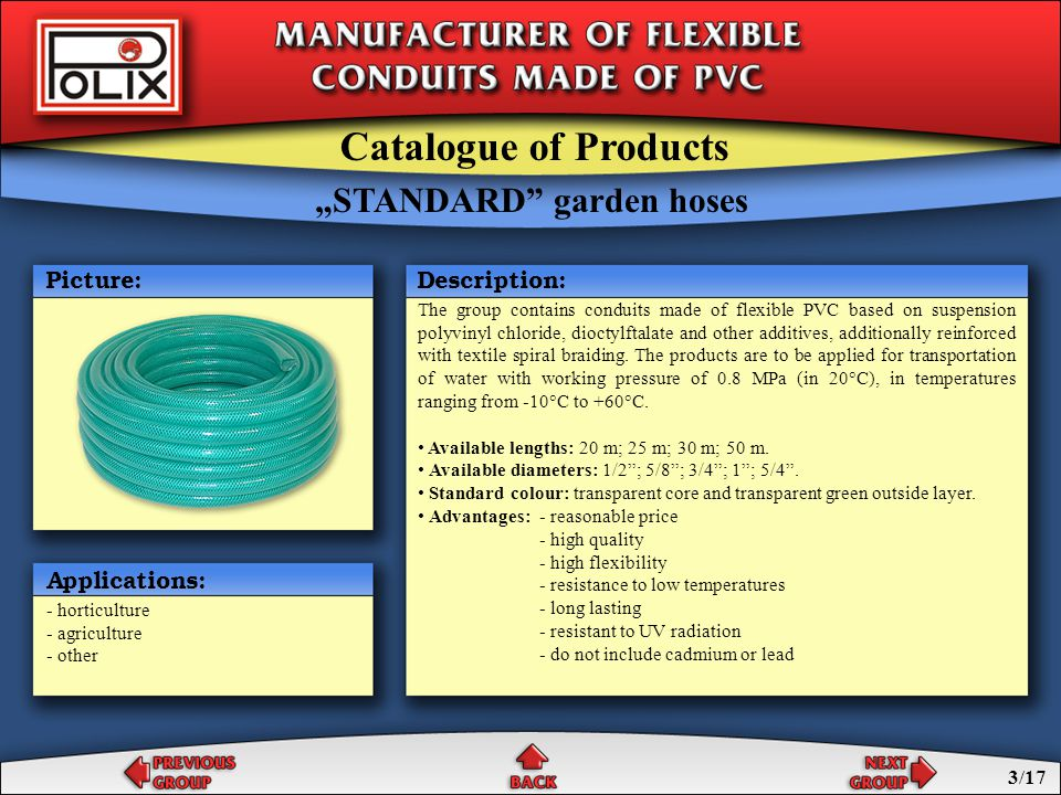 """""""SPECIAL garden hoses The group contains conduits made of flexible PVC based on suspension polyvinyl chloride, dioctylftalate and other additives, additionally reinforced with textile spiral braiding."""