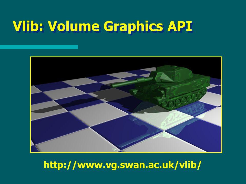 Vlib: Volume Graphics API http://www.vg.swan.ac.uk/vlib/