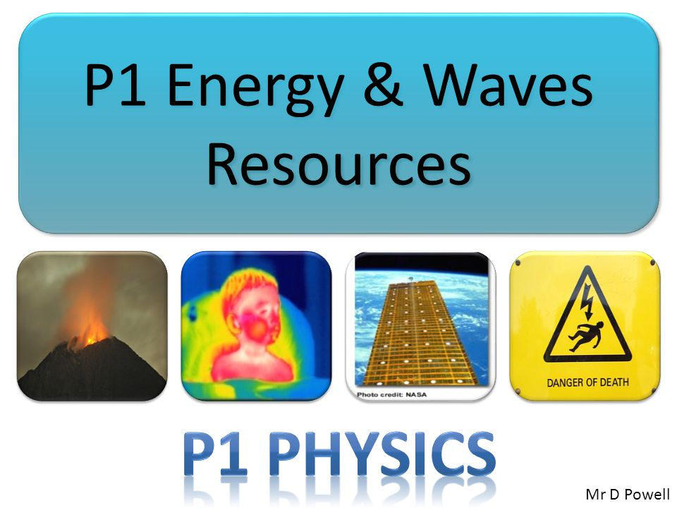 P1 Energy & Waves Resources Mr D Powell