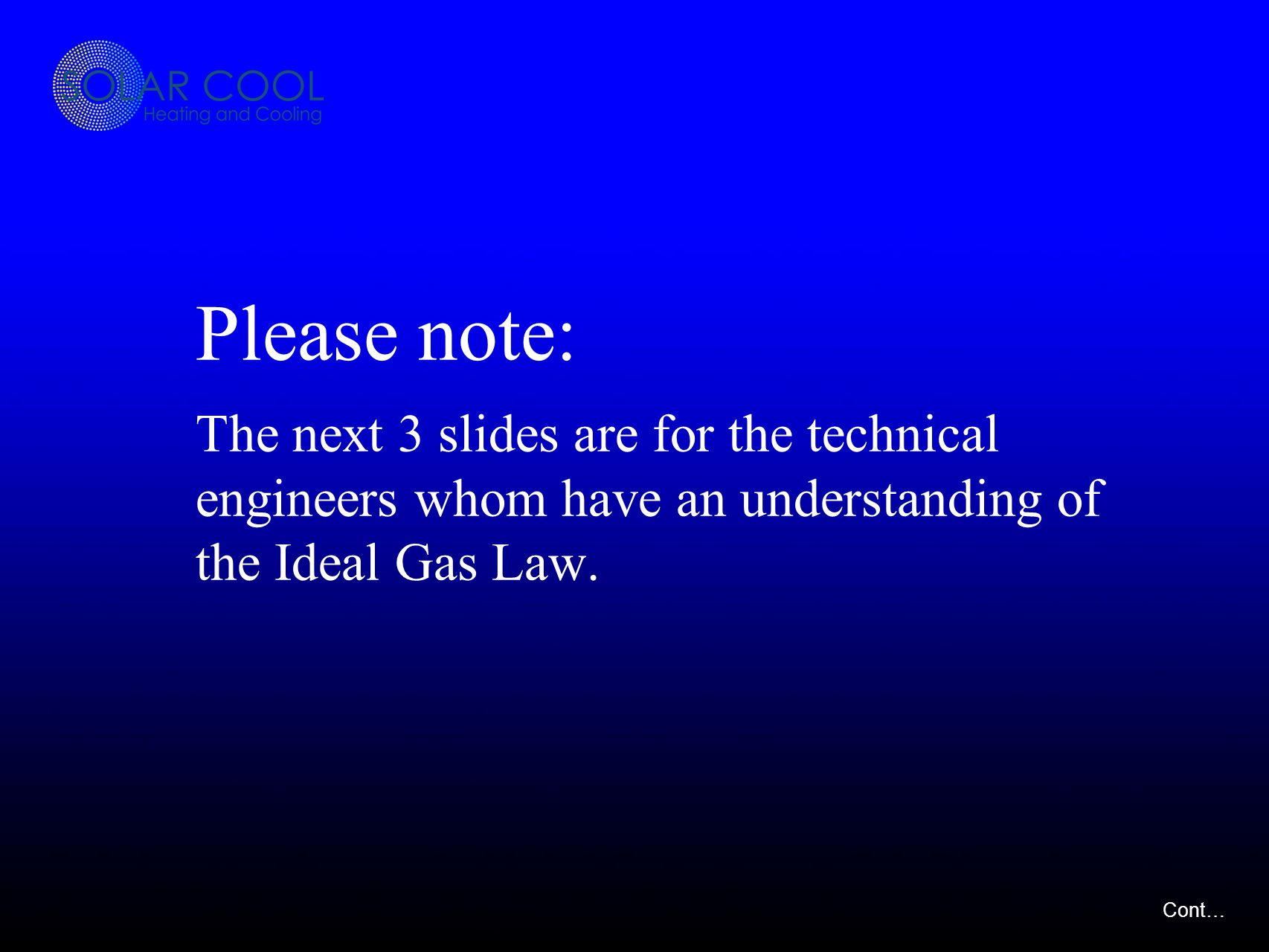 Please note: The next 3 slides are for the technical engineers whom have an understanding of the Ideal Gas Law.