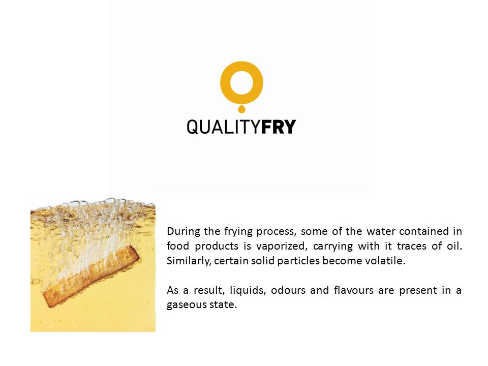 During the frying process, some of the water contained in food products is vaporized, carrying with it traces of oil. Similarly, certain solid particl