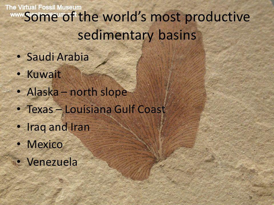 Some of the world's most productive sedimentary basins Saudi Arabia Kuwait Alaska – north slope Texas – Louisiana Gulf Coast Iraq and Iran Mexico Venezuela