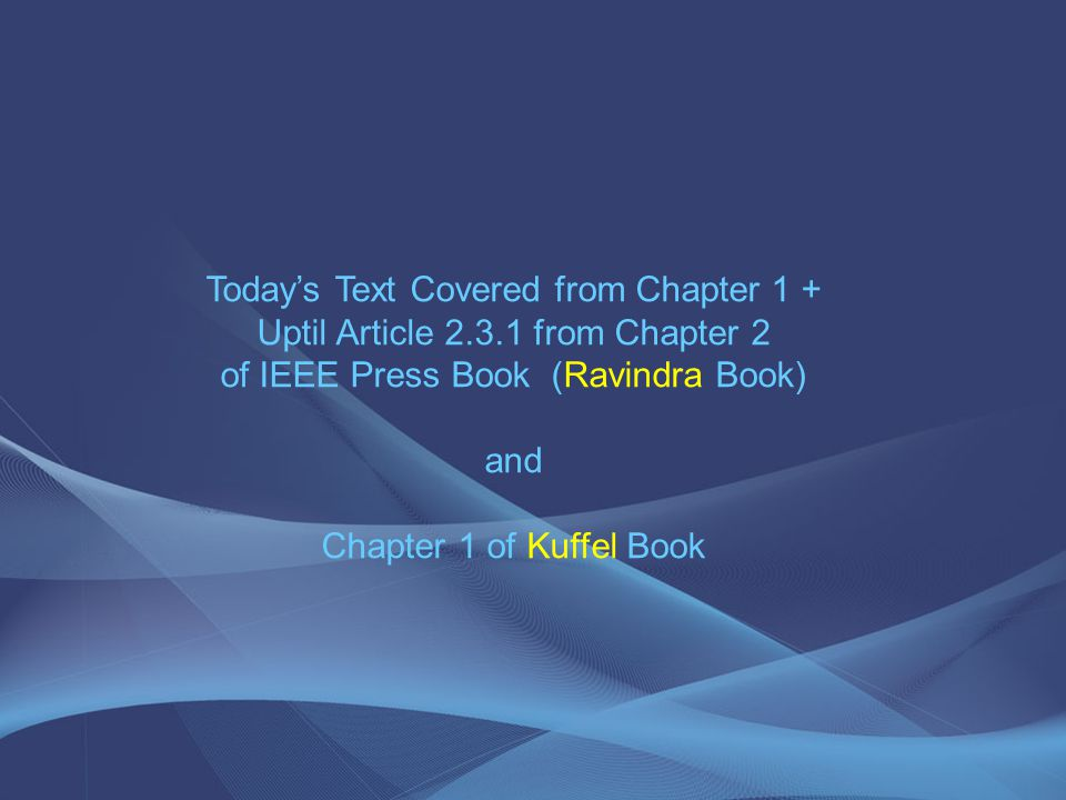 Today's Text Covered from Chapter 1 + Uptil Article 2.3.1 from Chapter 2 of IEEE Press Book (Ravindra Book) and Chapter 1 of Kuffel Book