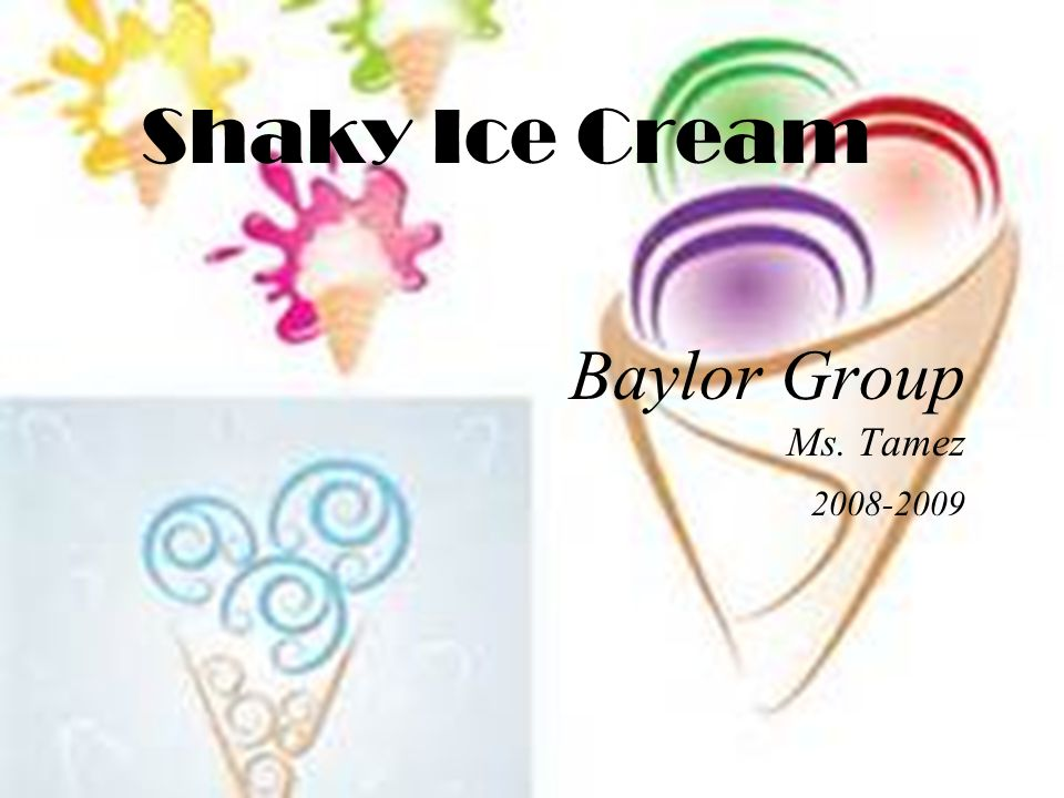 Shaky Ice Cream Baylor Group Ms. Tamez 2008-2009