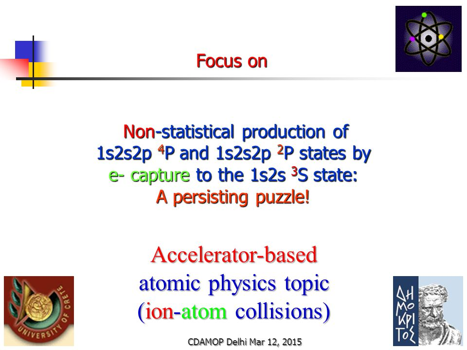 Focus on Focus on CDAMOP Delhi Mar 12, 2015 Non-statistical production of 1s2s2p 4 P and 1s2s2p 2 P states by e- capture to the 1s2s 3 S state: Non-statistical production of 1s2s2p 4 P and 1s2s2p 2 P states by e- capture to the 1s2s 3 S state: A persisting puzzle.