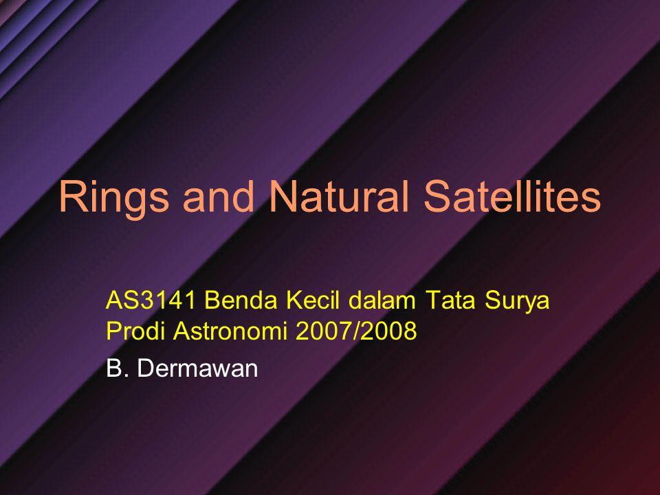 Rings and Natural Satellites AS3141 Benda Kecil dalam Tata Surya Prodi Astronomi 2007/2008 B.