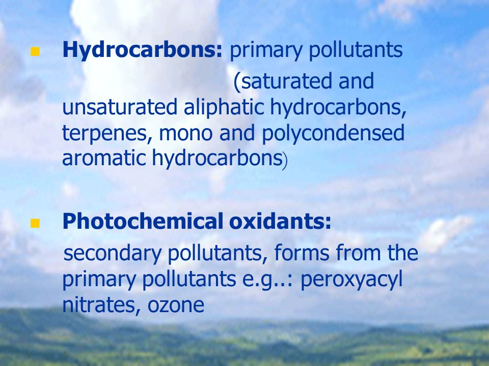 Hydrocarbons 1 - 4 carbon atoms: gas in the troposphere 4 < carbon atoms: steam or liquid/solid particles in the troposphere The unsaturated hydrocarbons photochemically are more active in the troposphere than the saturated ones.