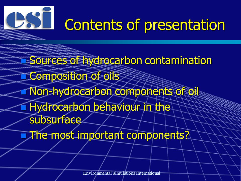 Environmental Simulations International Contents of presentation n Sources of hydrocarbon contamination n Composition of oils n Non-hydrocarbon components of oil n Hydrocarbon behaviour in the subsurface n The most important components?