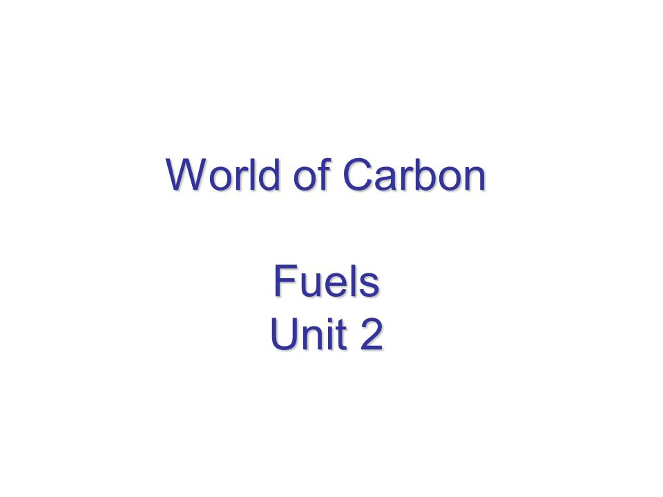 World of Carbon Fuels Unit 2