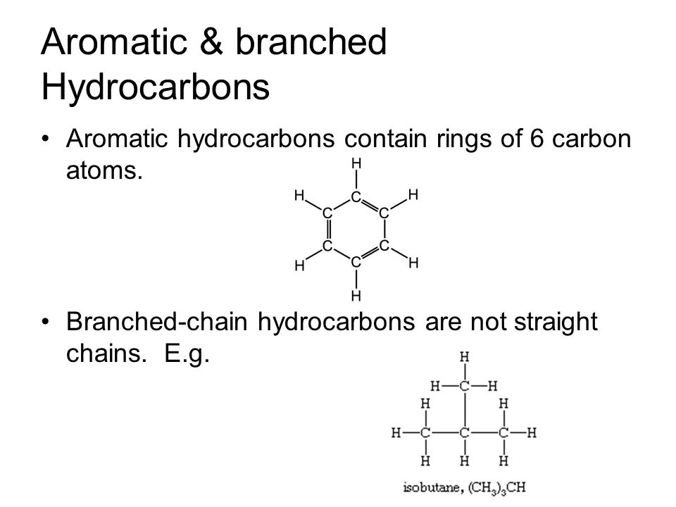 Aromatic & branched Hydrocarbons Aromatic hydrocarbons contain rings of 6 carbon atoms.
