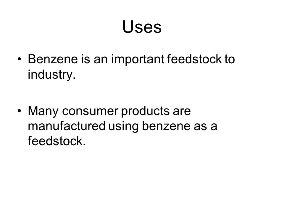 Uses Benzene is an important feedstock to industry.