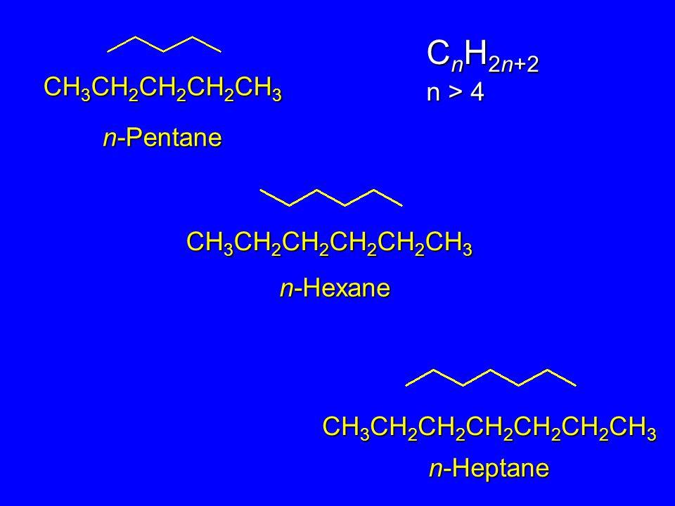 CH 3 CH 2 CH 2 CH 2 CH 2 CH 3 n-Pentane n-Hexane CH 3 CH 2 CH 2 CH 2 CH 3 CH 3 CH 2 CH 2 CH 2 CH 2 CH 2 CH 3 n-Heptane C n H 2n+2 n > 4
