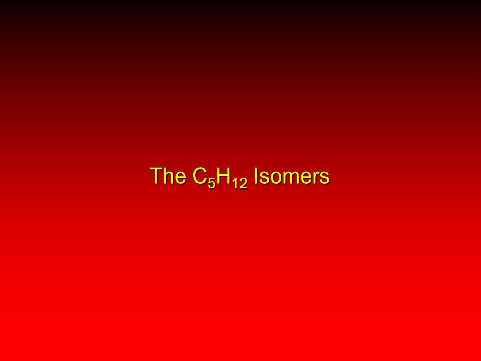 The C 5 H 12 Isomers