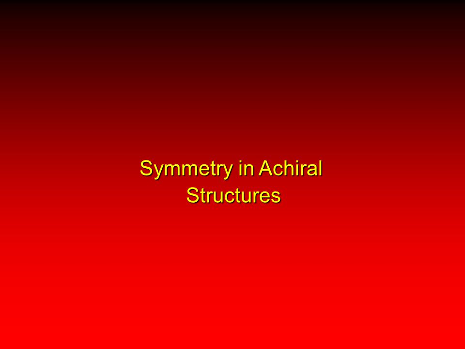 Symmetry in Achiral Structures