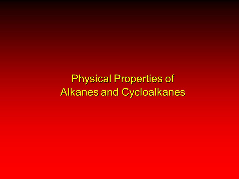 Physical Properties of Alkanes and Cycloalkanes